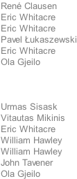 René Clausen Eric Whitacre Eric Whitacre Pavel Łukaszewski Eric Whitacre Ola Gjeilo     Urmas Sisask Vitautas Mikinis Eric Whitacre William Hawley William Hawley John Tavener Ola Gjeilo